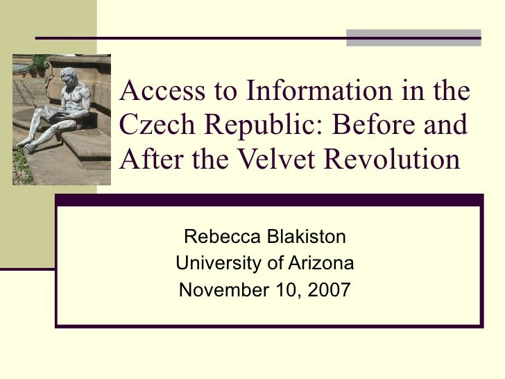Access to Information in the Czech Republic: Before and After the Velvet Revolution Rebecca Blakiston University of Arizon...