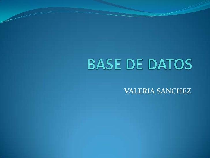 BASE DE DATOS<br />VALERIA SANCHEZ<br />