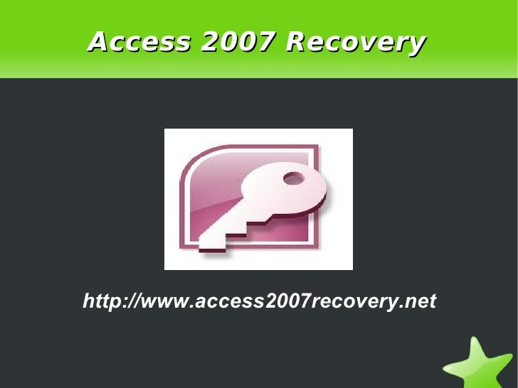 Access 2007 Recovery    http://www.access2007recovery.net