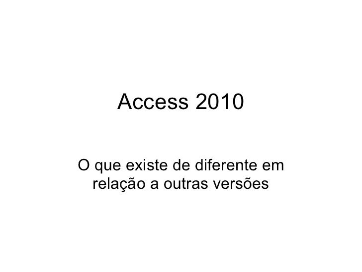 Access 2010 O que existe de diferente em relação a outras versões