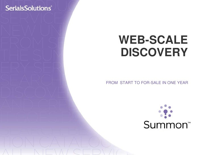 WEB-SCALE DISCOVERY<br />FROM  START TO FOR-SALE IN ONE YEAR<br />