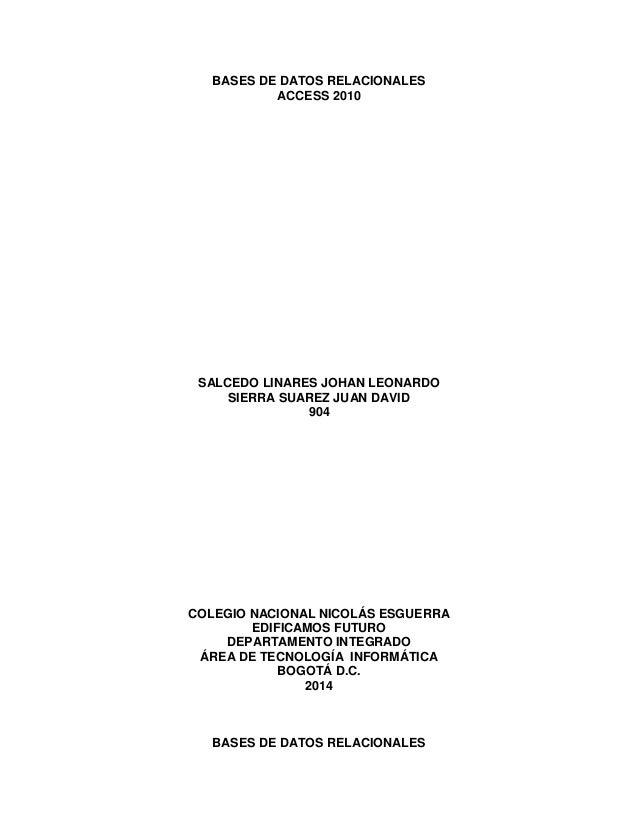 BASES DE DATOS RELACIONALES  ACCESS 2010  SALCEDO LINARES JOHAN LEONARDO  SIERRA SUAREZ JUAN DAVID  904  COLEGIO NACIONAL ...