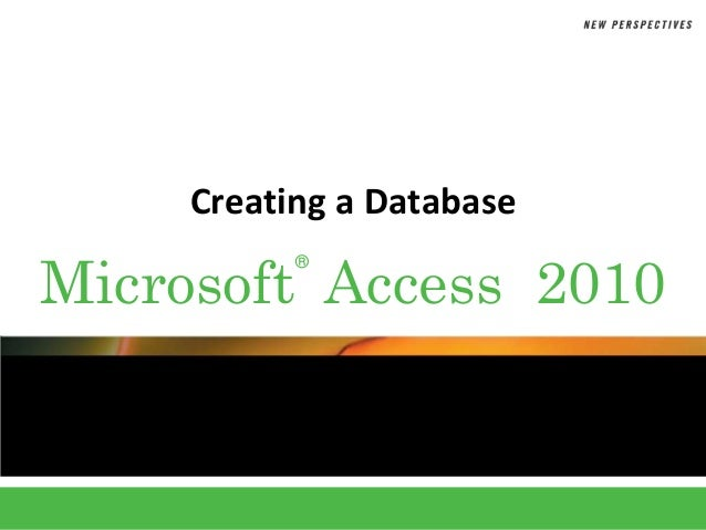 Creating a DatabaseMicrosoft Access 2010           ®