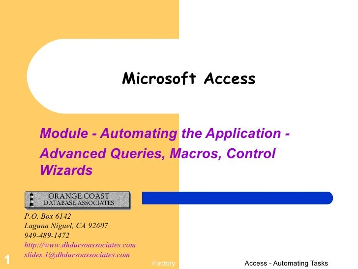 Module - Automating the Application -  Advanced Queries, Macros, Control Wizards Microsoft Access P.O. Box 6142 Laguna Nig...