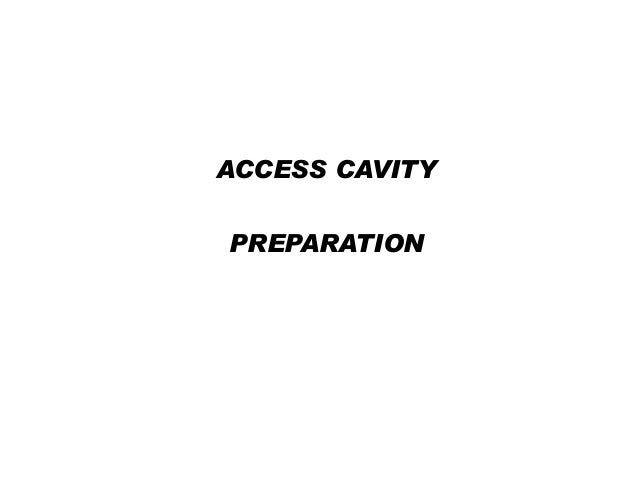 ACCESS CAVITY PREPARATION