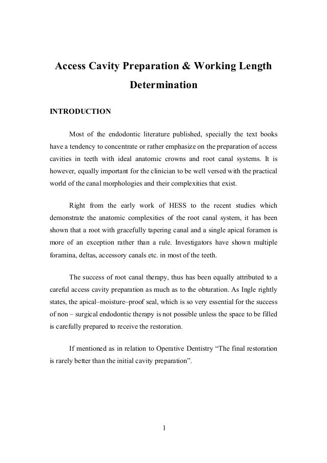 Access Cavity Preparation & Working Length Determination INTRODUCTION Most of the endodontic literature published, special...