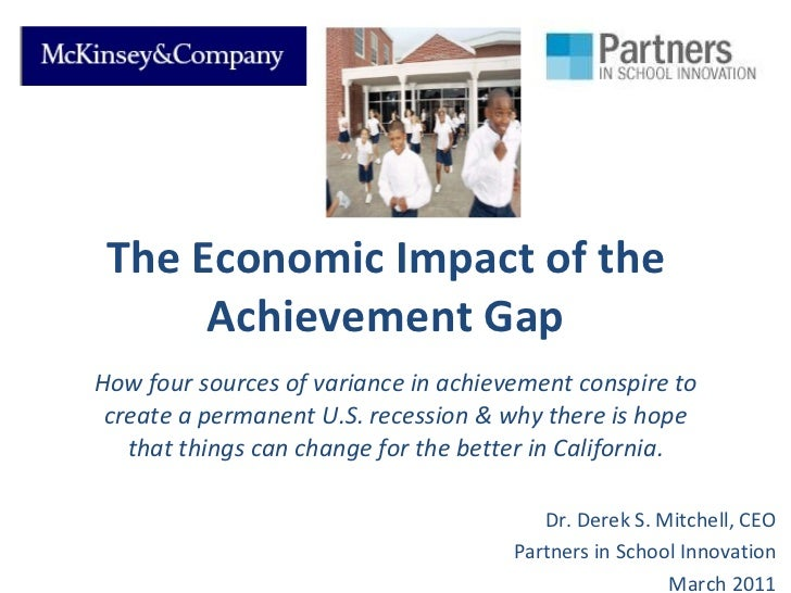 The Economic Impact of the Achievement Gap How four sources of variance in achievement conspire to create a permanent U.S....