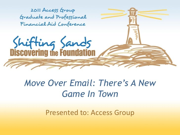 Move Over Email: There's A New        Game In Town    Presented to: Access Group