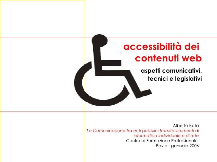 accessibilità dei  contenuti web aspetti comunicativi, tecnici e legislativi Alberto Rota La Comunicazione tra enti pubbli...