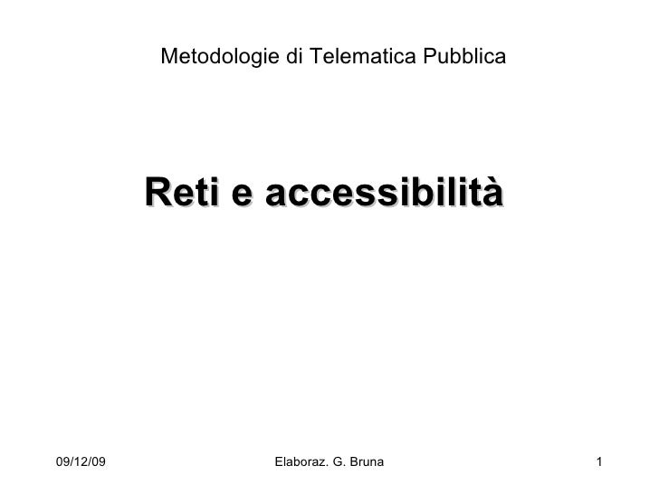 Reti e accessibilità Metodologie di Telematica Pubblica