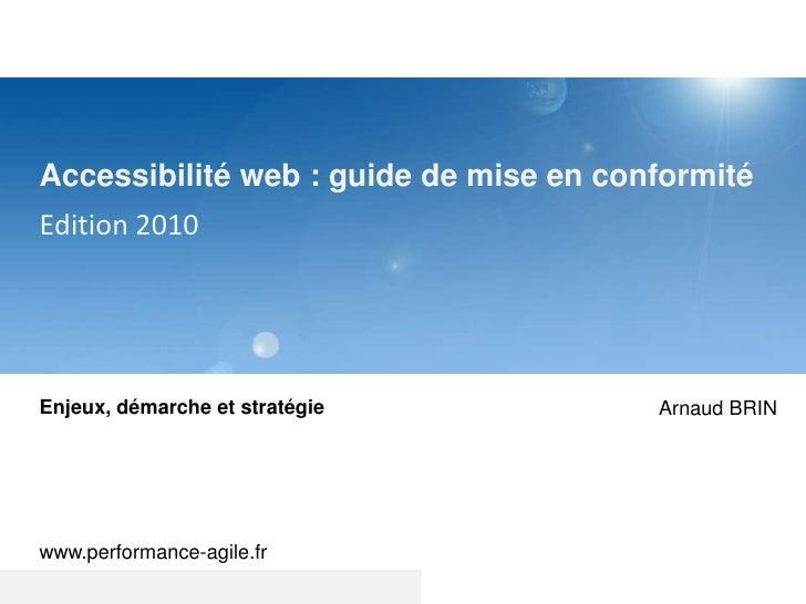 Accessibilité web : guide de mise en conformité<br />Edition 2010<br />Enjeux, démarche et stratégie<br />www.performance-...