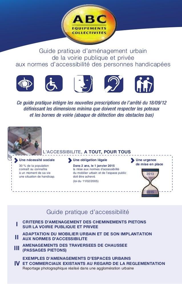 Guide pratique d'aménagement urbain de la voirie publique et privée aux normes d'accessibilité des personnes handicapées C...