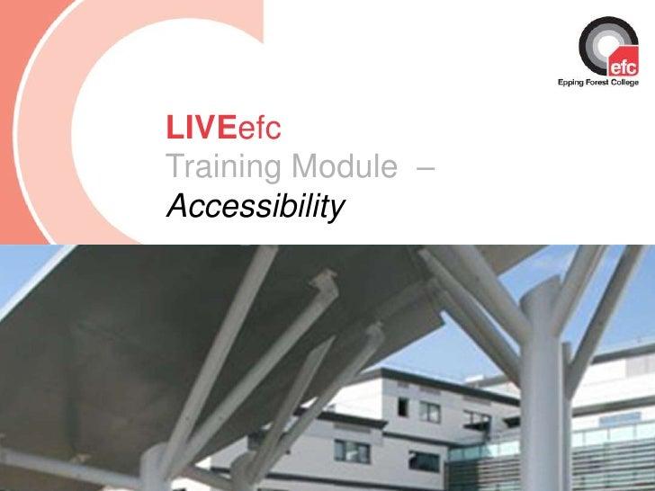Date: July 2009<br />LIVEefcTraining Module  –    Accessibility<br />