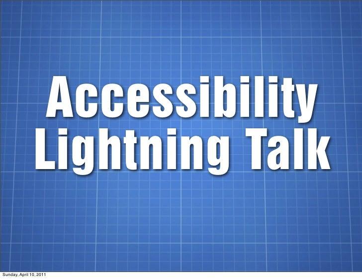 Accessibility               Lightning TalkSunday, April 10, 2011