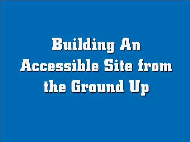 Building An Accessible Site from the Ground Up