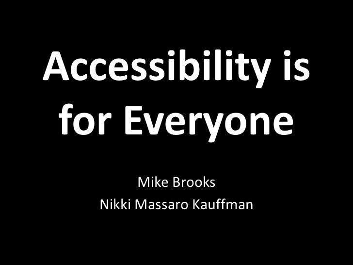 Accessibility is for Everyone         Mike Brooks   Nikki Massaro Kauffman