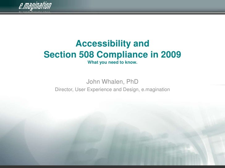 Accessibility and Section 508 Compliance in 2009What you need to know.<br />John Whalen, PhD<br />Director, User Experienc...