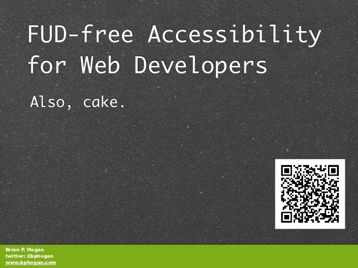 FUD-free Accessibility       for Web Developers        Also, cake.Brian P. Hogantwitter: @bphoganwww.bphogan.com