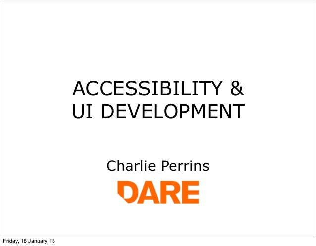 ACCESSIBILITY &                        UI DEVELOPMENT                           Charlie PerrinsFriday, 18 January 13