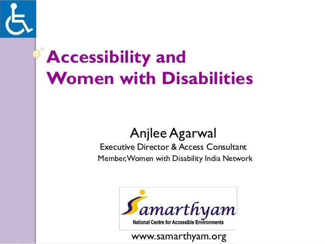 Accessibility andWomen with Disabilities             Anjlee Agarwal     Executive Director & Access Consultant     Member,...