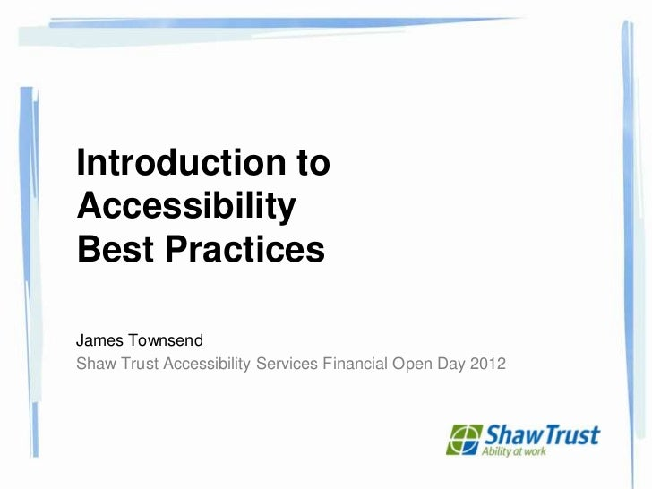 Introduction toAccessibilityBest PracticesJames TownsendShaw Trust Accessibility Services Financial Open Day 2012