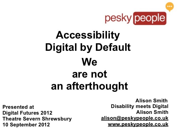 Accessibility               Digital by Default                       We                     are not                an afte...