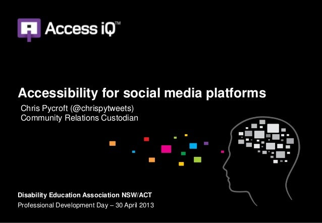 Accessibility for social media platformsDisability Education Association NSW/ACTProfessional Development Day – 30 April 20...