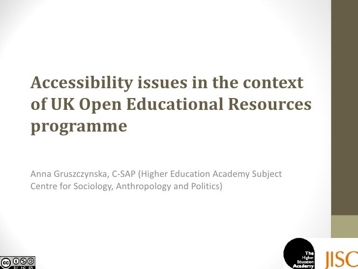 Accessibility issues in the contextof UK Open Educational ResourcesprogrammeAnna Gruszczynska, C-SAP (Higher Education Aca...