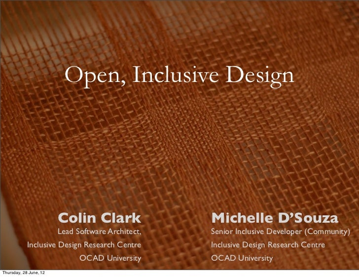 Open, Inclusive Design                        Colin Clark                Michelle D'Souza                        Lead Soft...