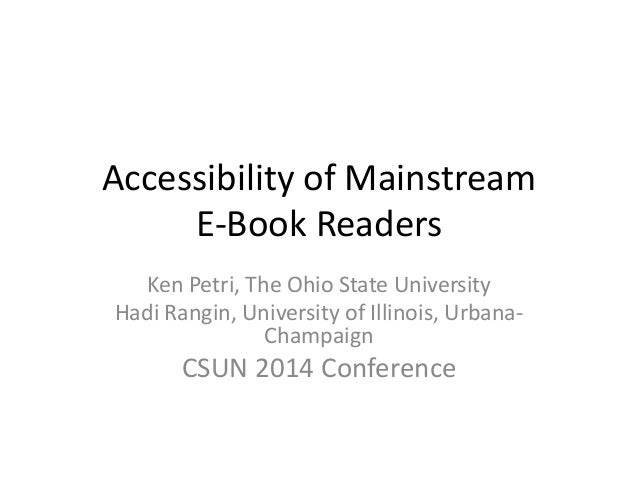 Accessibility of Mainstream E-Book Readers Ken Petri, The Ohio State University Hadi Rangin, University of Illinois, Urban...