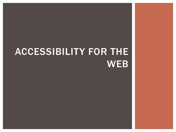 ACCESSIBILITY FOR THE                 WEB