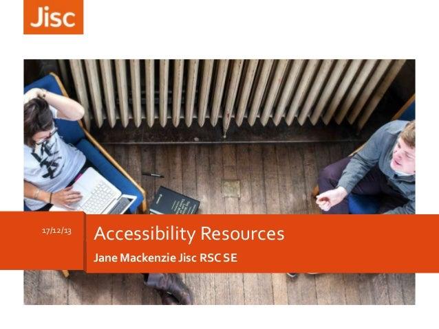 17/12/13  Accessibility Resources Jane Mackenzie Jisc RSC SE