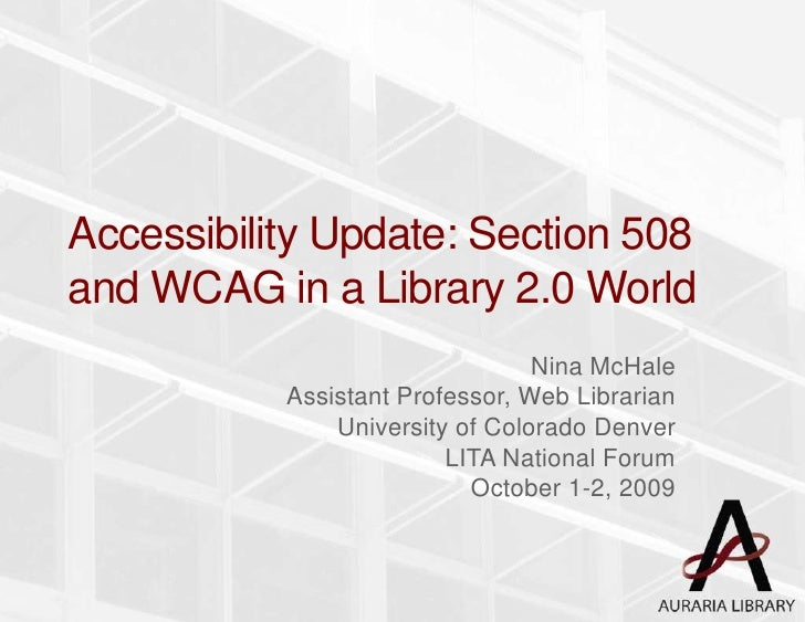 Accessibility Update: Section 508 and WCAG in a Library 2.0 World<br />Nina McHale<br />Assistant Professor, Web Librarian...