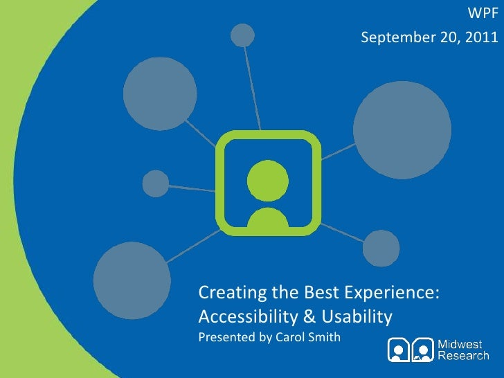 WPF<br />September 20, 2011<br />Creating the Best Experience: Accessibility & UsabilityPresented by Carol Smith<br />