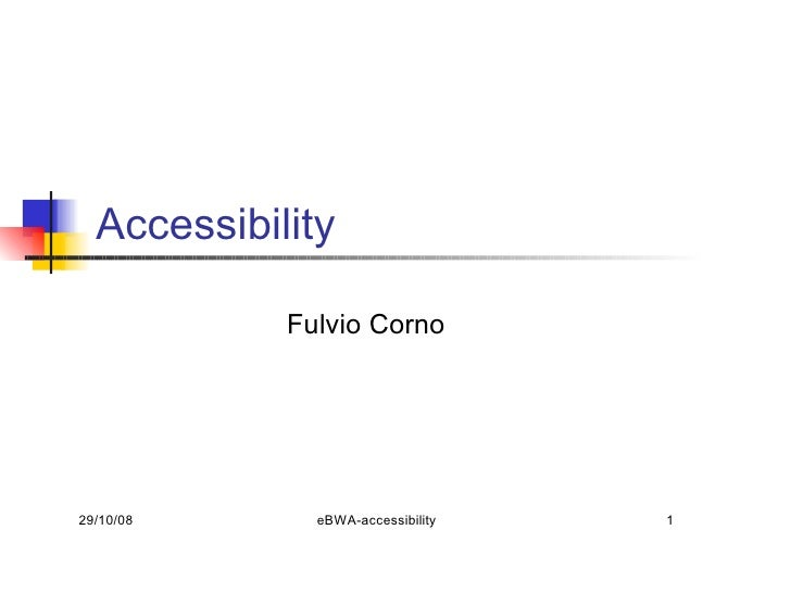 Accessibility              Fulvio Corno     29/10/08      eBWA-accessibility   1