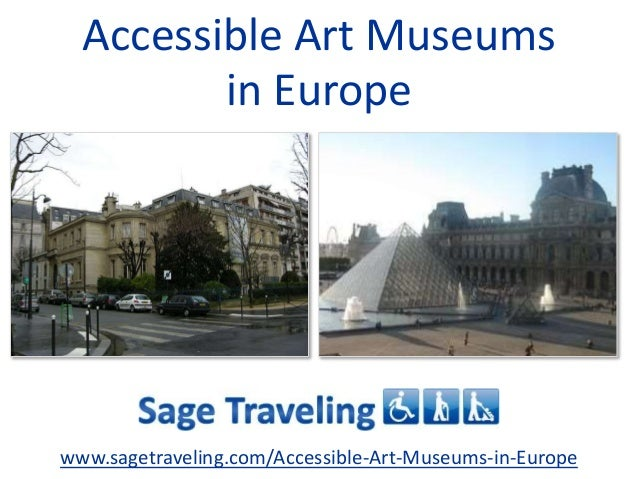 Accessible Art Museums in Europe www.sagetraveling.com/Accessible-Art-Museums-in-Europe