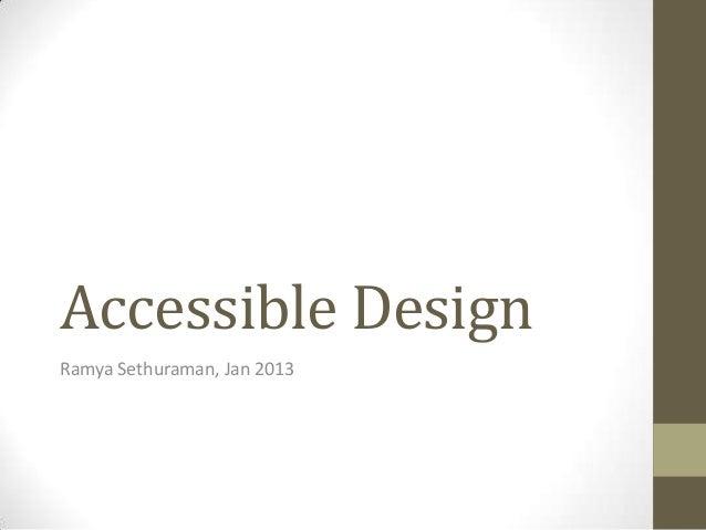 Accessible DesignRamya Sethuraman, Jan 2013
