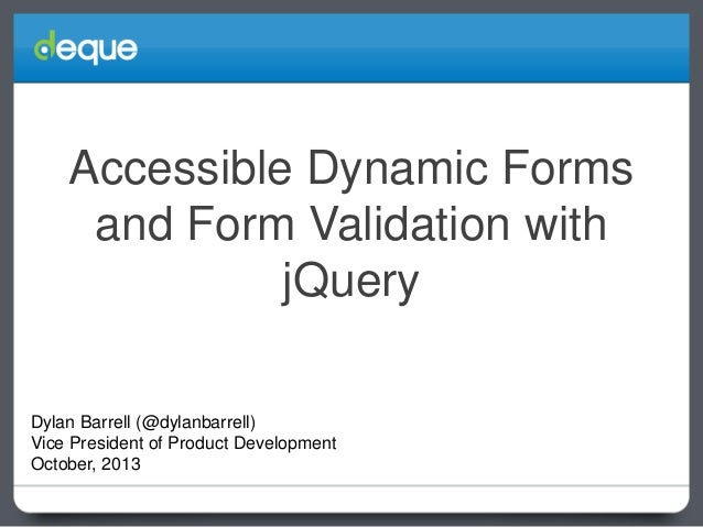 Accessible Dynamic Forms and Form Validation with jQuery Dylan Barrell (@dylanbarrell) Vice President of Product Developme...