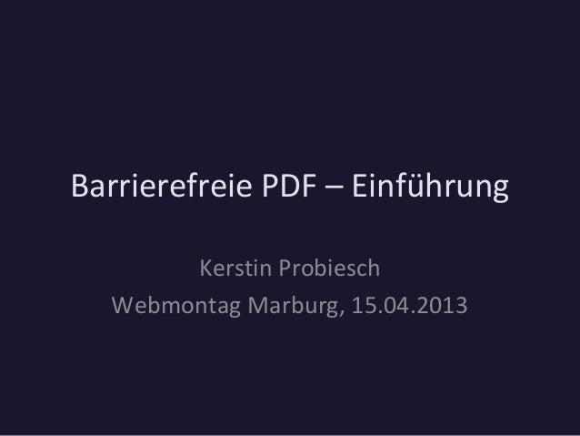Barrierefreie PDF – EinführungKerstin ProbieschWebmontag Marburg, 15.04.2013