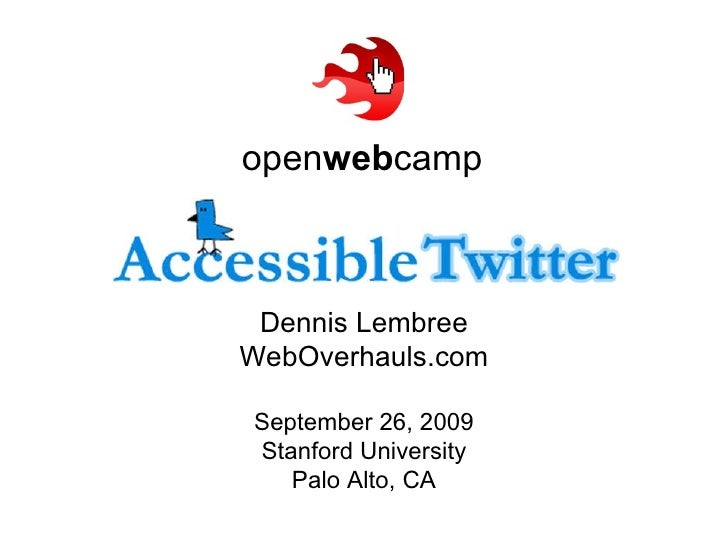 #open web camp Dennis Lembree WebOverhauls.com September 26, 2009 Stanford University; Palo Alto, CA This presentation is ...