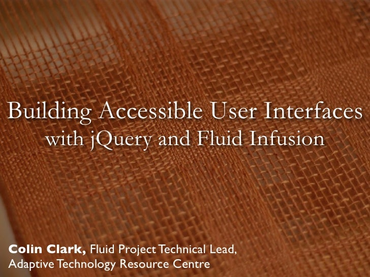 Building Accessible User Interfaces       with jQuery and Fluid Infusion    Colin Clark, Fluid Project Technical Lead, Ada...