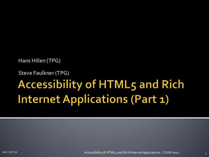 Hans Hillen (TPG)               Steve Faulkner (TPG)02 / 27 / 12                          Accessibility of HTML5 and Rich ...
