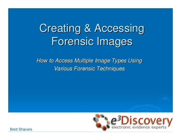 Creating & Accessing                    Forensic Images                 How to Access Multiple Image Types Using          ...