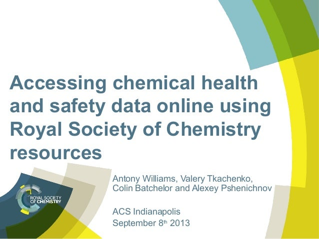 Accessing chemical health and safety data online using Royal Society of Chemistry resources Antony Williams, Valery Tkache...