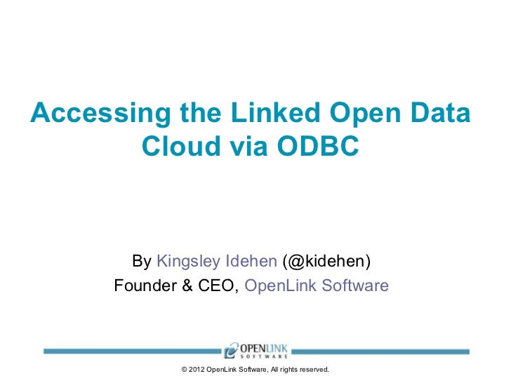 Accessing the Linked Open Data       Cloud via ODBC       By Kingsley Idehen (@kidehen)     Founder & CEO, OpenLink Softwa...