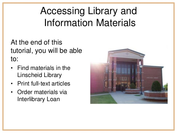 Accessing Library and             Information MaterialsAt the end of thistutorial, you will be ableto:• Find materials in ...