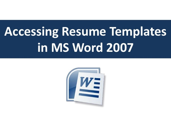 Accessing Resume Templates     in MS Word 2007