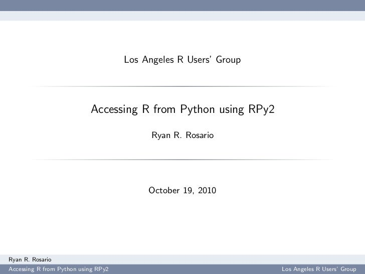 Los Angeles R Users' Group                           Accessing R from Python using RPy2                                   ...