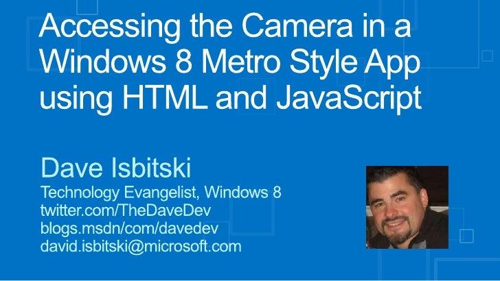 Step 1:       Assign HTML ElementimgPlayerStep 2: CameraCaptureUIWindows.Media.Capture.CameraCaptureUI, CameraCaptureUIMod...