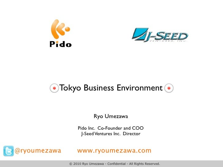 Tokyo Business Environment                                Ryo Umezawa                    Pido Inc. Co-Founder and COO     ...